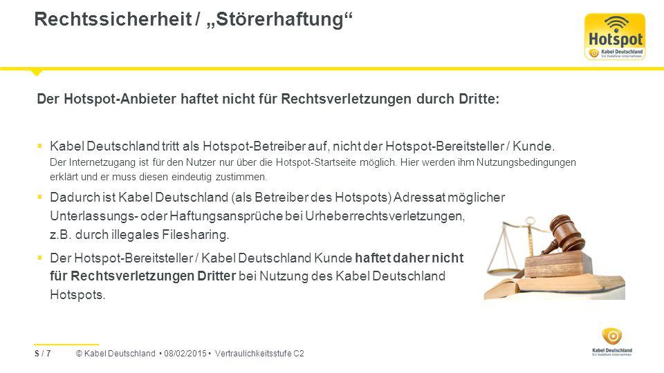 """© Kabel Deutschland 08/02/2015 Vertraulichkeitsstufe C2 Rechtssicherheit / """"Störerhaftung S / 7 Der Hotspot-Anbieter haftet nicht für Rechtsverletzungen durch Dritte:  Kabel Deutschland tritt als Hotspot-Betreiber auf, nicht der Hotspot-Bereitsteller / Kunde."""