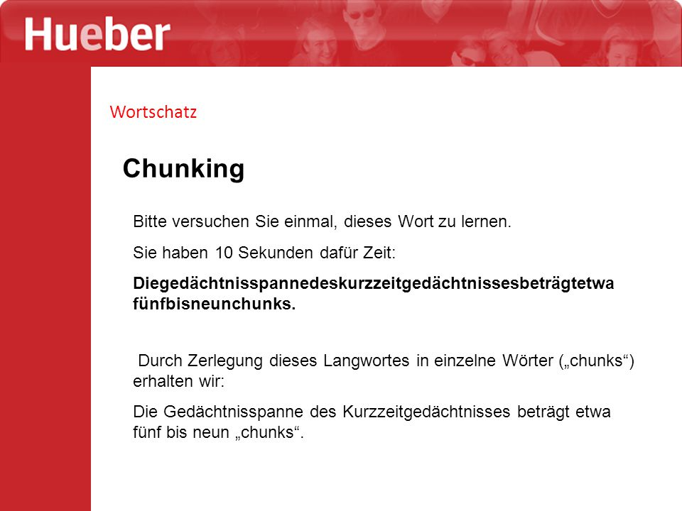 Wortschatz Chunking Bitte versuchen Sie einmal, dieses Wort zu lernen. Sie haben 10 Sekunden dafür Zeit: Diegedächtnisspannedeskurzzeitgedächtnissesbe