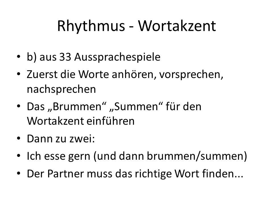 """Rhythmus - Wortakzent b) aus 33 Aussprachespiele Zuerst die Worte anhören, vorsprechen, nachsprechen Das """"Brummen """"Summen für den Wortakzent einführen Dann zu zwei: Ich esse gern (und dann brummen/summen) Der Partner muss das richtige Wort finden..."""