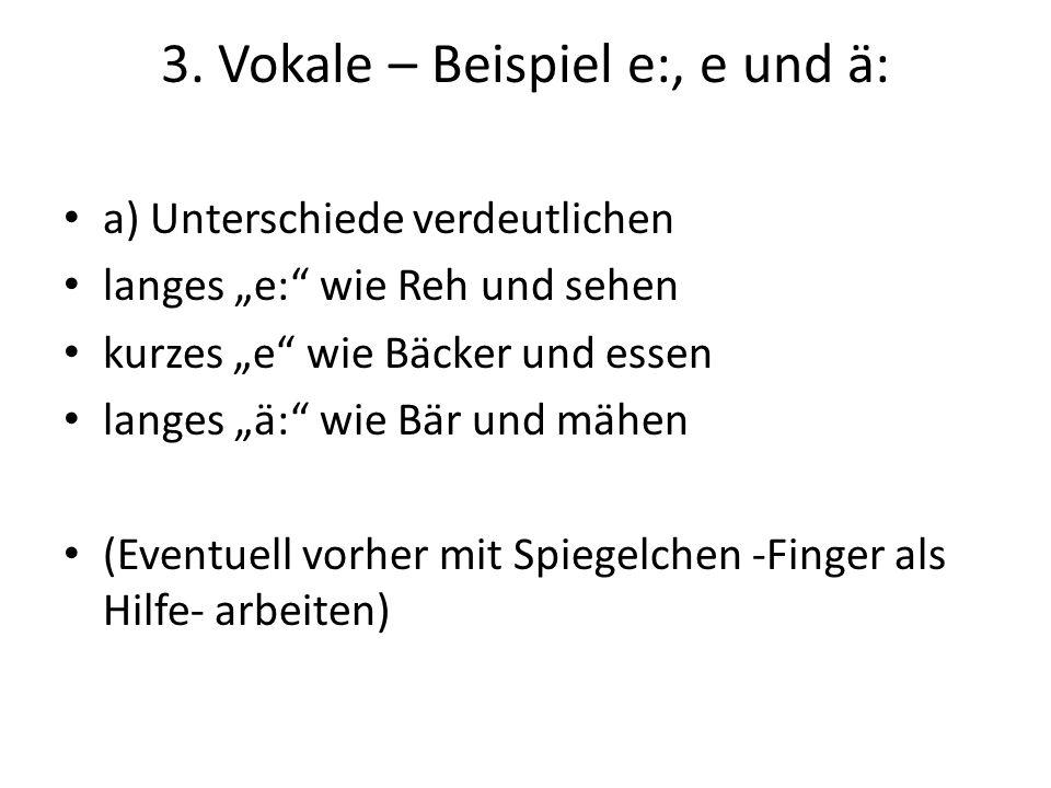 """3. Vokale – Beispiel e:, e und ä: a) Unterschiede verdeutlichen langes """"e:"""" wie Reh und sehen kurzes """"e"""" wie Bäcker und essen langes """"ä:"""" wie Bär und"""