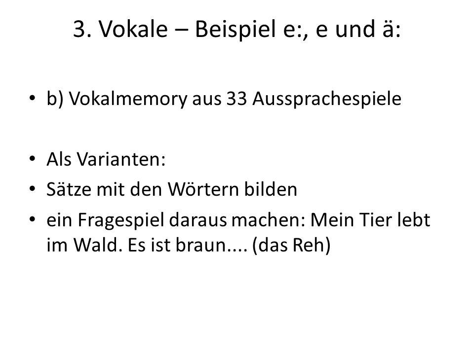 3. Vokale – Beispiel e:, e und ä: b) Vokalmemory aus 33 Aussprachespiele Als Varianten: Sätze mit den Wörtern bilden ein Fragespiel daraus machen: Mei