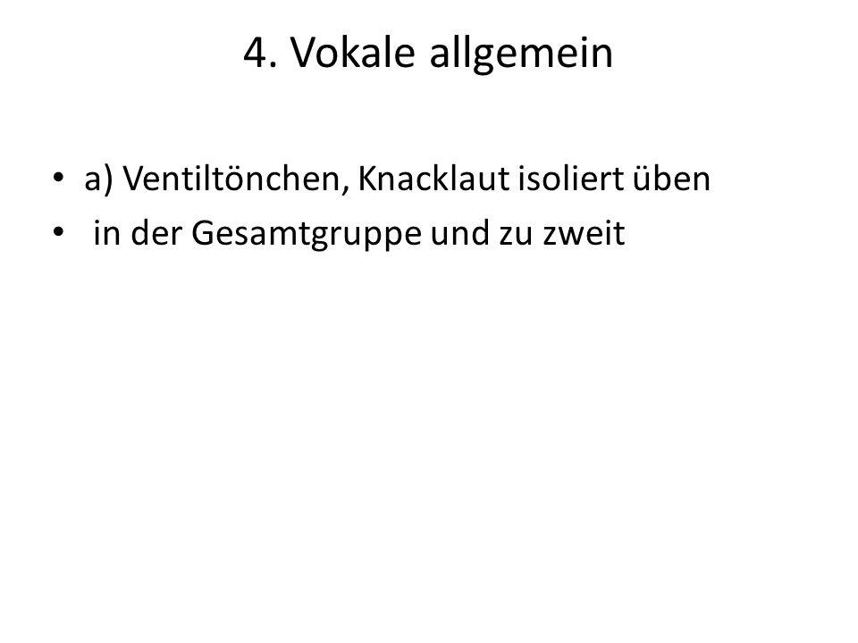 4. Vokale allgemein a) Ventiltönchen, Knacklaut isoliert üben in der Gesamtgruppe und zu zweit