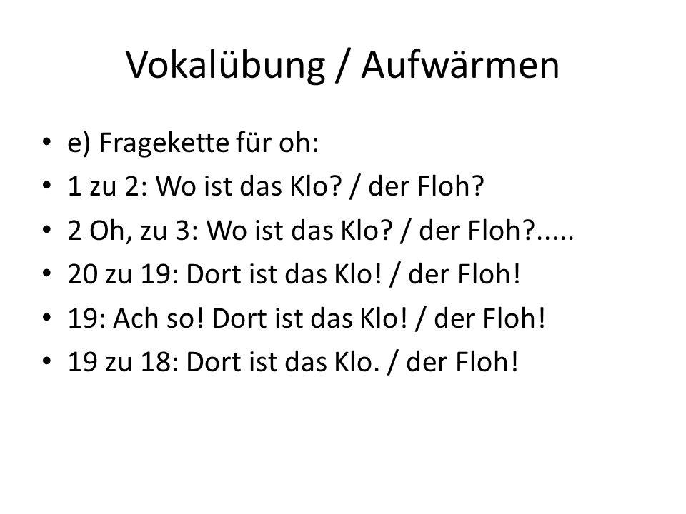 Vokalübung / Aufwärmen e) Fragekette für oh: 1 zu 2: Wo ist das Klo.