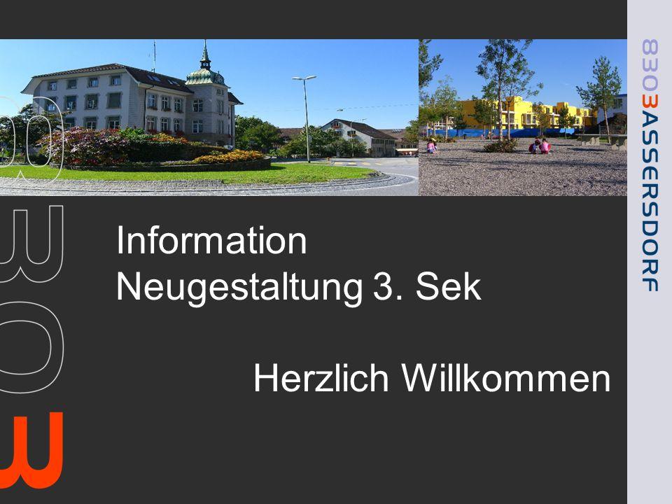 Information Neugestaltung 3. Sek Herzlich Willkommen