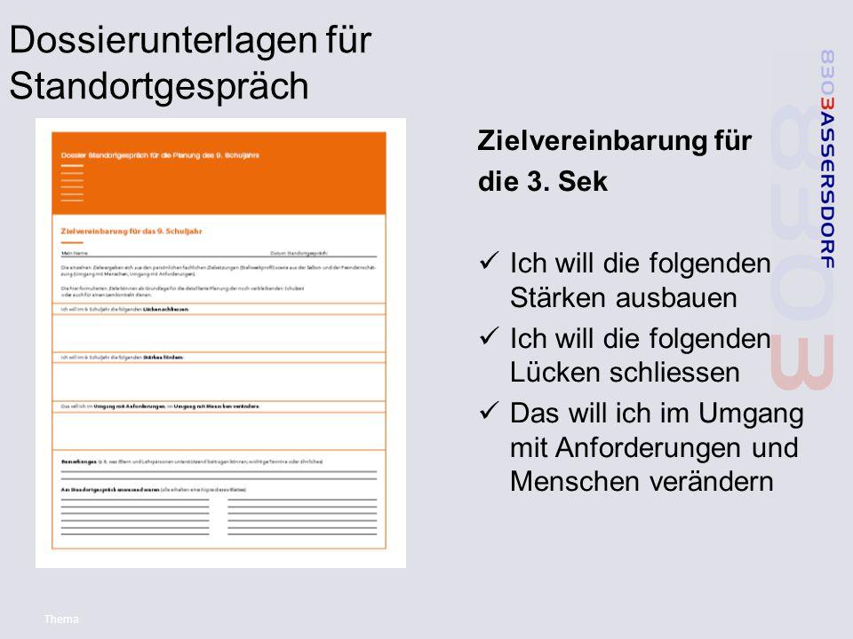 Thema Dossierunterlagen für Standortgespräch Zielvereinbarung für die 3. Sek Ich will die folgenden Stärken ausbauen Ich will die folgenden Lücken sch