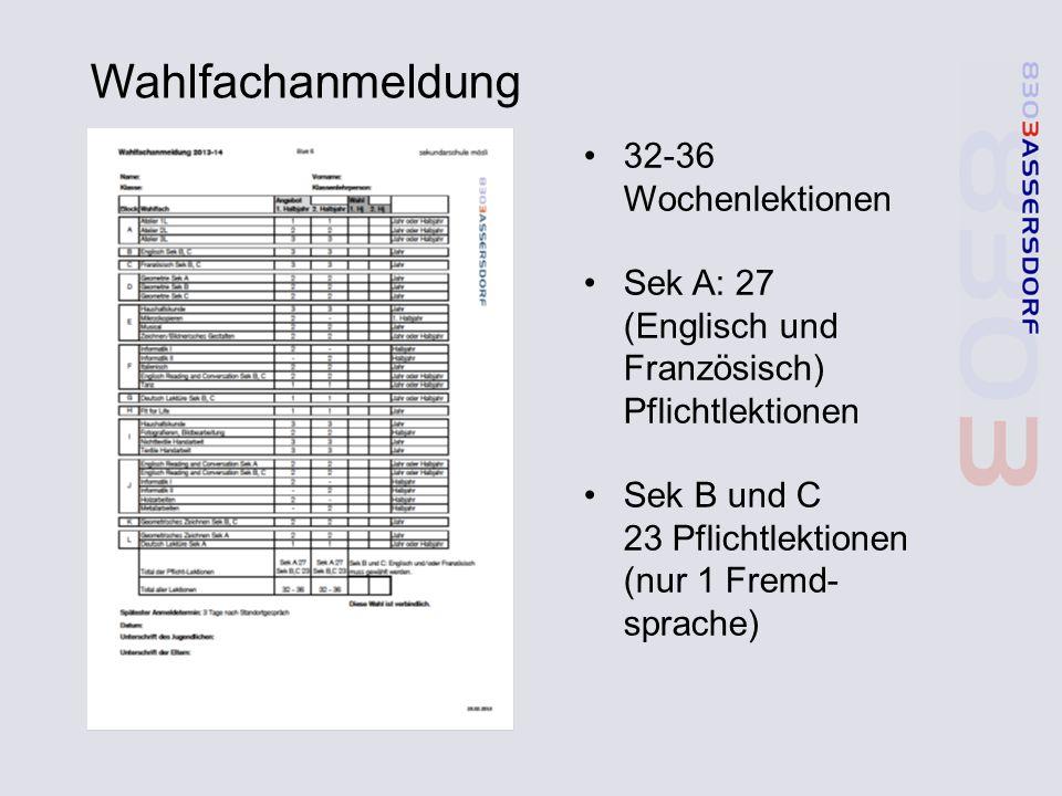 Wahlfachanmeldung 32-36 Wochenlektionen Sek A: 27 (Englisch und Französisch) Pflichtlektionen Sek B und C 23 Pflichtlektionen (nur 1 Fremd- sprache)