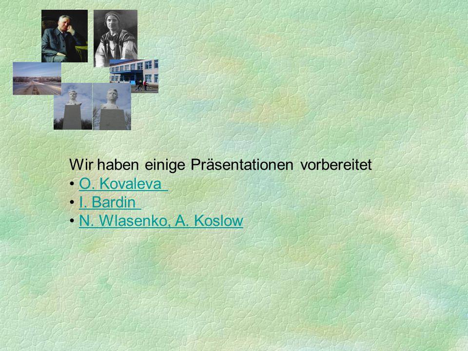 Wir haben einige Präsentationen vorbereitet O. Kovaleva I. Bardin N. Wlasenko, A. Koslow