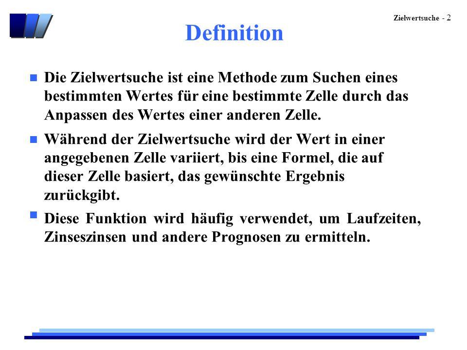 Zielwertsuche - 2 Definition n Die Zielwertsuche ist eine Methode zum Suchen eines bestimmten Wertes für eine bestimmte Zelle durch das Anpassen des W