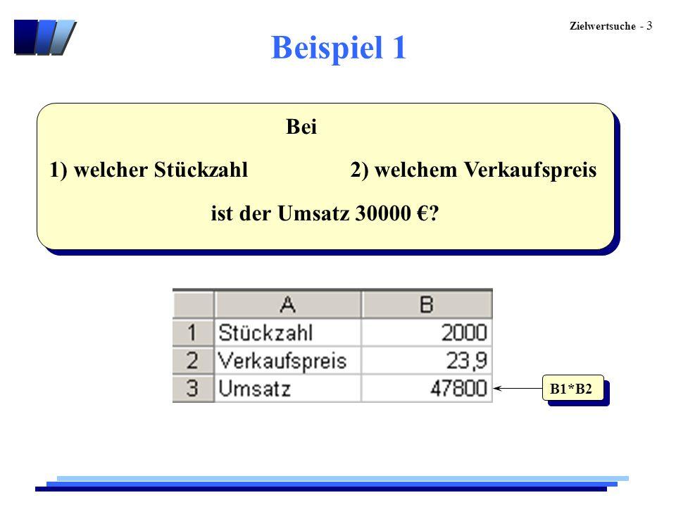 Zielwertsuche - 3 Beispiel 1 Bei 1) welcher Stückzahl 2) welchem Verkaufspreis ist der Umsatz 30000 €? Bei 1) welcher Stückzahl 2) welchem Verkaufspre