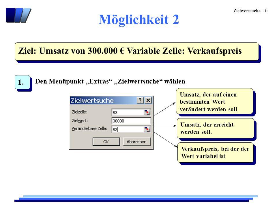 """Zielwertsuche - 6 Möglichkeit 2 Ziel: Umsatz von 300.000 € Variable Zelle: Verkaufspreis 1. Den Menüpunkt """"Extras"""" """"Zielwertsuche"""" wählen Umsatz, der"""