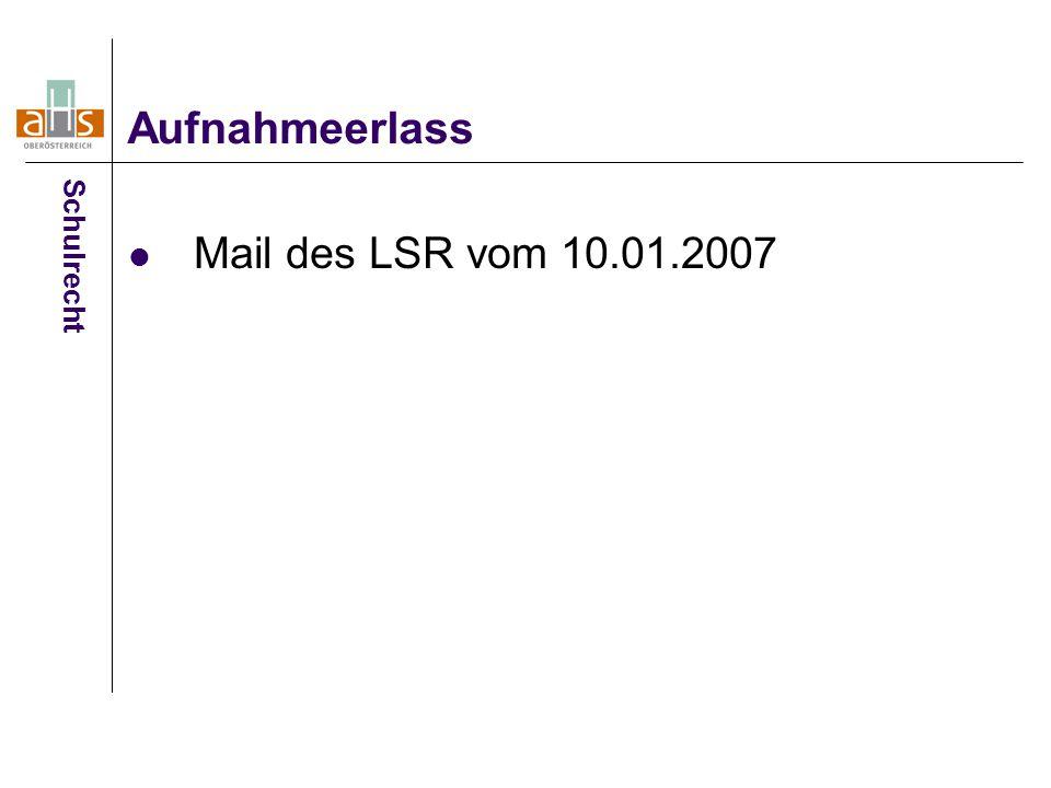 Mail des LSR vom 10.01.2007 Aufnahmeerlass Schulrecht