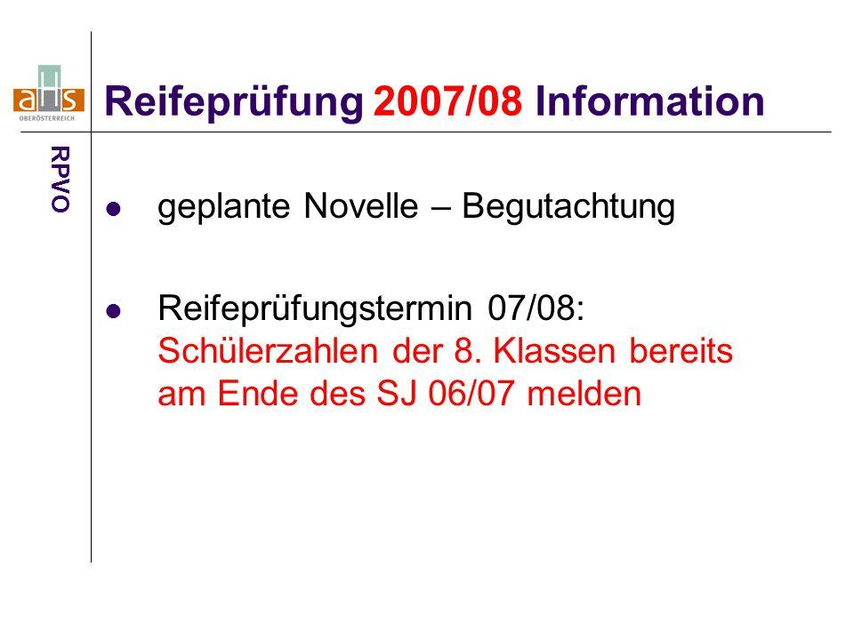 geplante Novelle – Begutachtung Reifeprüfungstermin 07/08: Schülerzahlen der 8. Klassen bereits am Ende des SJ 06/07 melden Reifeprüfung 2007/08 Infor
