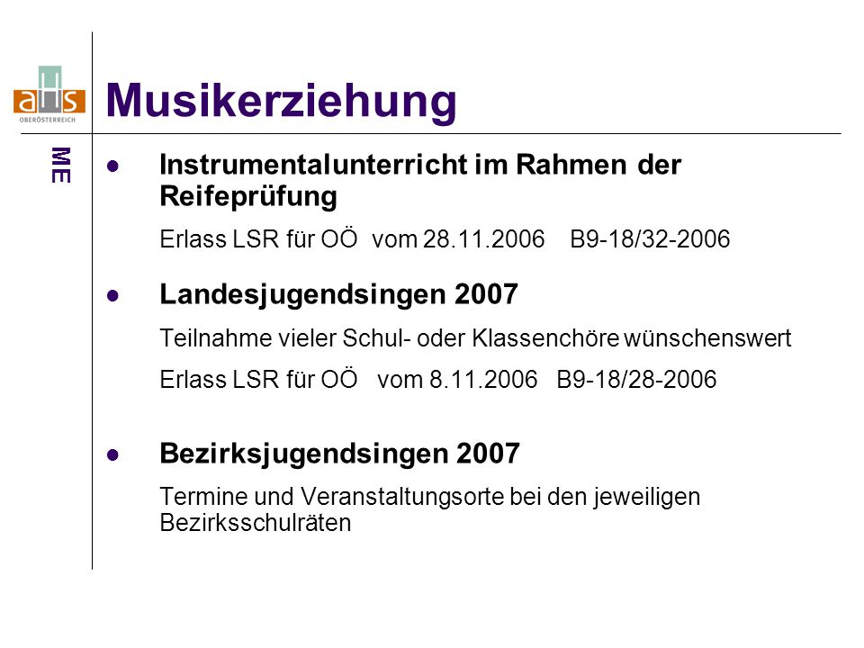 Instrumentalunterricht im Rahmen der Reifeprüfung Erlass LSR für OÖ vom 28.11.2006 B9-18/32-2006 Landesjugendsingen 2007 Teilnahme vieler Schul- oder