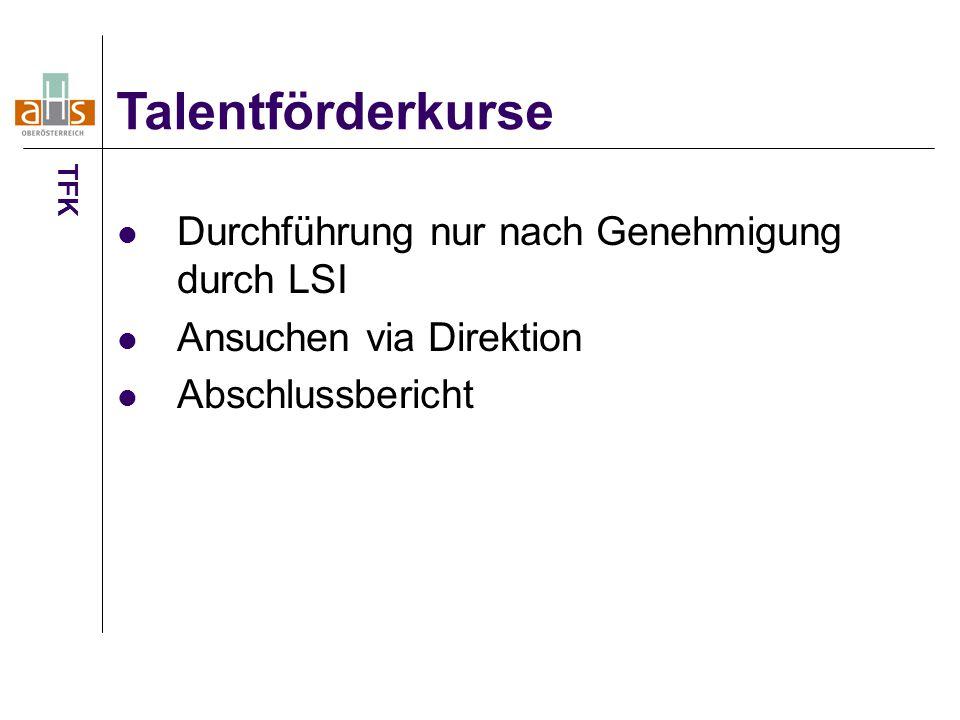 Durchführung nur nach Genehmigung durch LSI Ansuchen via Direktion Abschlussbericht Talentförderkurse TFK