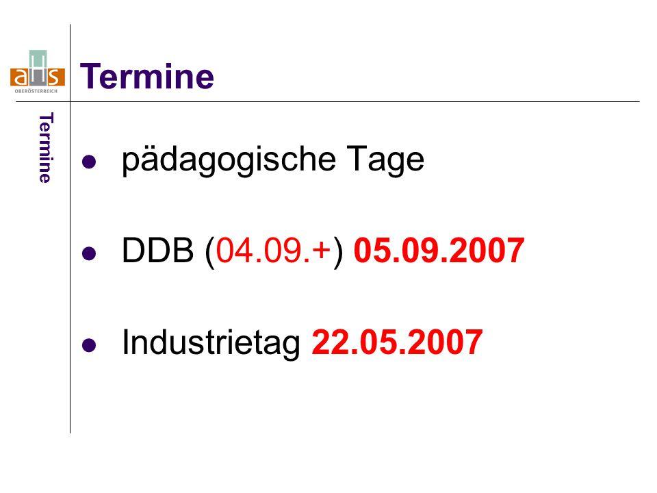 pädagogische Tage DDB (04.09.+) 05.09.2007 Industrietag 22.05.2007 Termine
