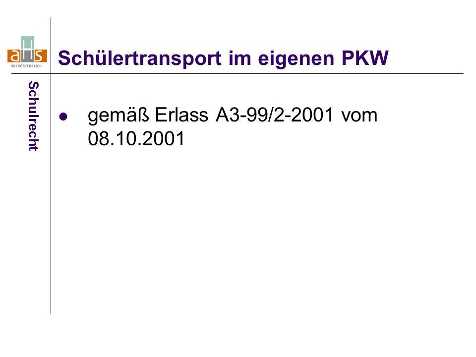 gemäß Erlass A3-99/2-2001 vom 08.10.2001 Schülertransport im eigenen PKW Schulrecht