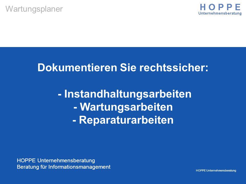 HOPPE Unternehmensberatung Wartungsplaner Dokumentieren Sie rechtssicher: - Instandhaltungsarbeiten - Wartungsarbeiten - Reparaturarbeiten HOPPE Unter