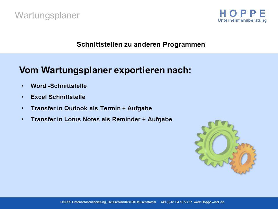 Wartungsplaner HOPPE Unternehmensberatung, Deutschland 63150 Heusenstamm +49 (0) 61 04 / 6 53 27 www.Hoppe – net.de Schnittstellen zu anderen Programm