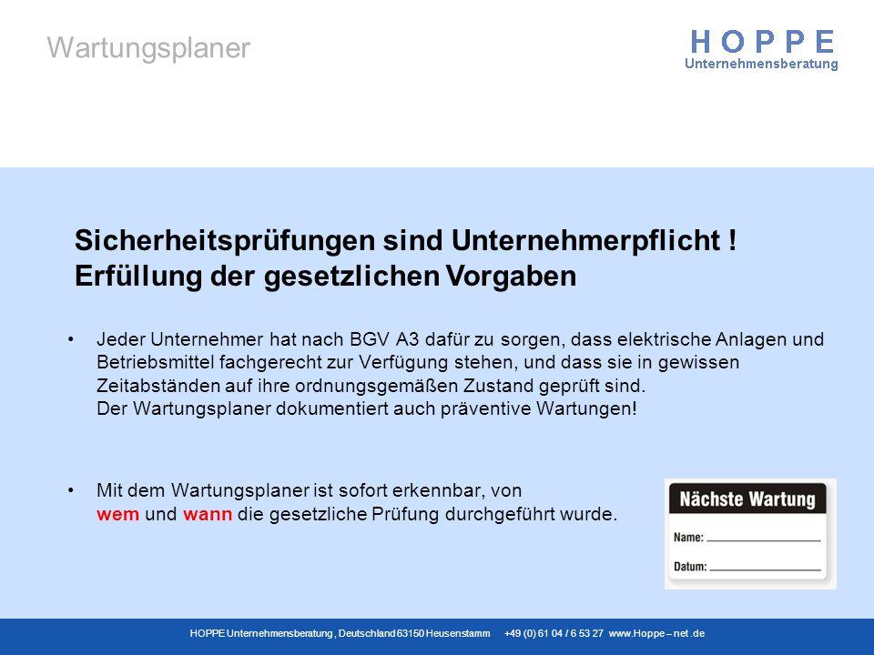 Wartungsplaner HOPPE Unternehmensberatung, Deutschland 63150 Heusenstamm +49 (0) 61 04 / 6 53 27 www.Hoppe – net.de Jeder Unternehmer hat nach BGV A3