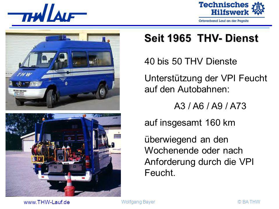 www.THW-Lauf.de Wolfgang Bayer© BA THW Seit 1965 THV- Dienst Seit 1965 THV- Dienst 40 bis 50 THV Dienste Unterstützung der VPI Feucht auf den Autobahn