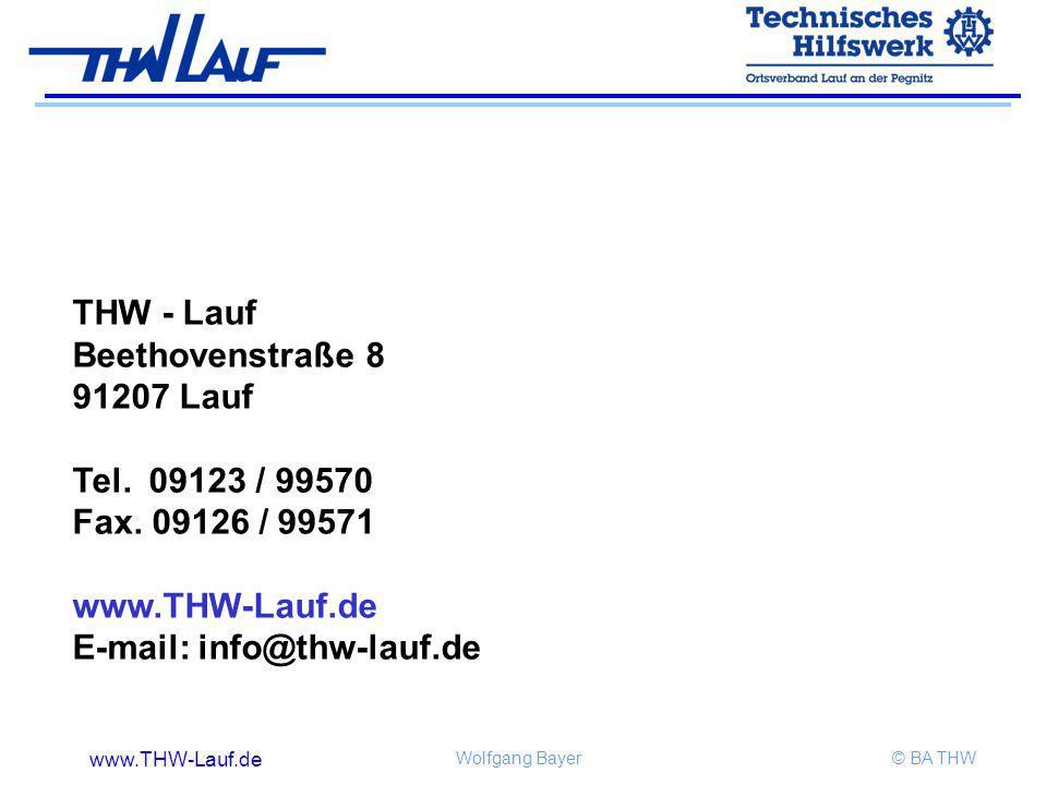 www.THW-Lauf.de Wolfgang Bayer© BA THW THW - Lauf Beethovenstraße 8 91207 Lauf Tel. 09123 / 99570 Fax. 09126 / 99571 www.THW-Lauf.de E-mail: info@thw-