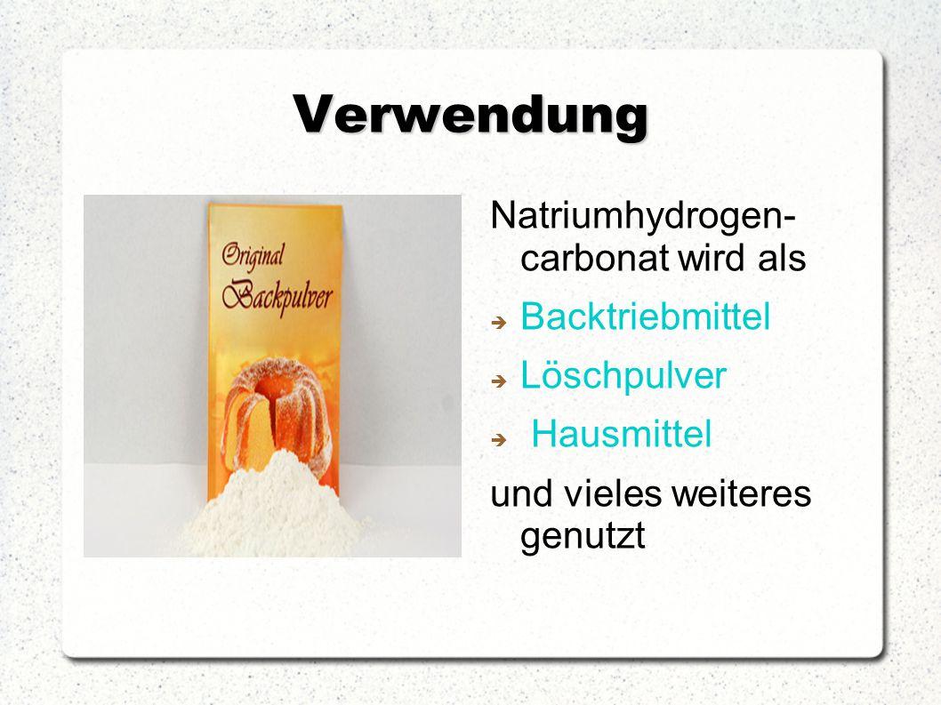 Verwendung Natriumhydrogen- carbonat wird als  Backtriebmittel  Löschpulver  Hausmittel und vieles weiteres genutzt