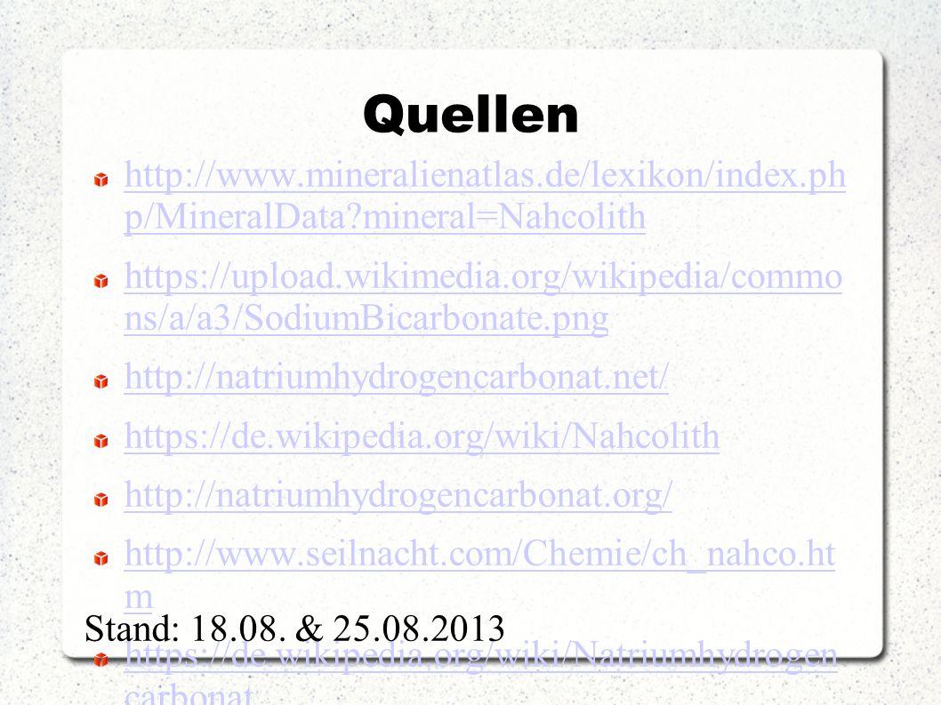 Quellen http://www.mineralienatlas.de/lexikon/index.ph p/MineralData?mineral=Nahcolith https://upload.wikimedia.org/wikipedia/commo ns/a/a3/SodiumBica