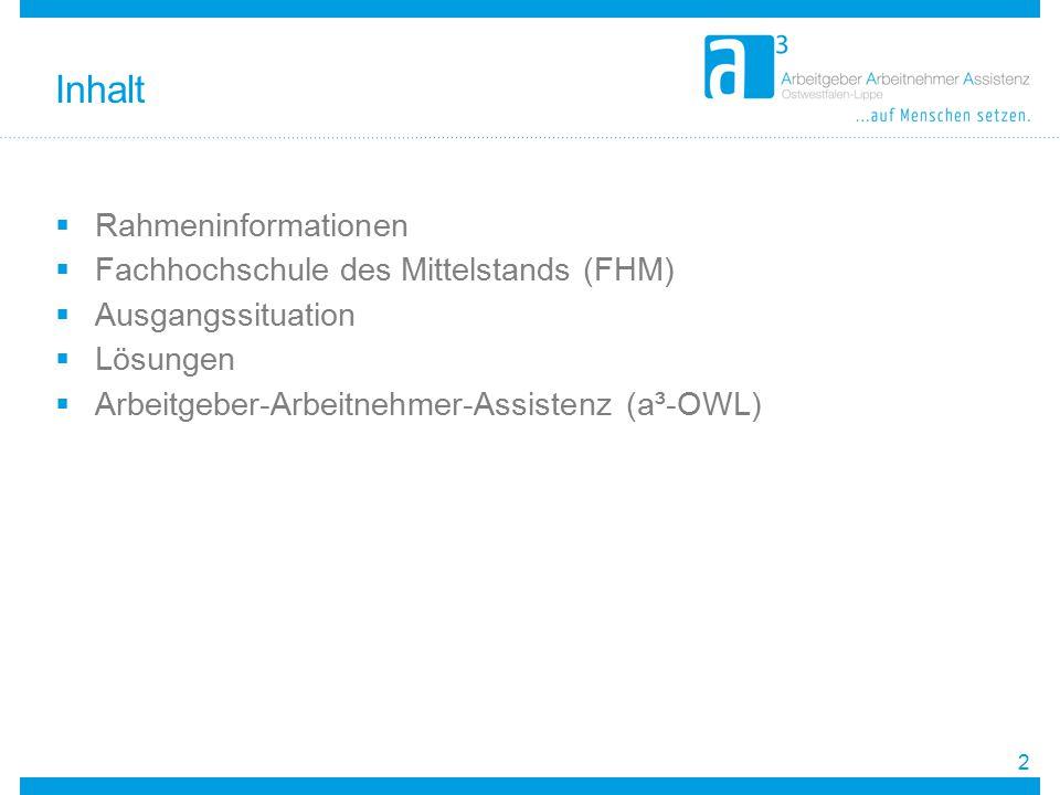  Rahmeninformationen  Fachhochschule des Mittelstands (FHM)  Ausgangssituation  Lösungen  Arbeitgeber-Arbeitnehmer-Assistenz (a³-OWL) Inhalt 2