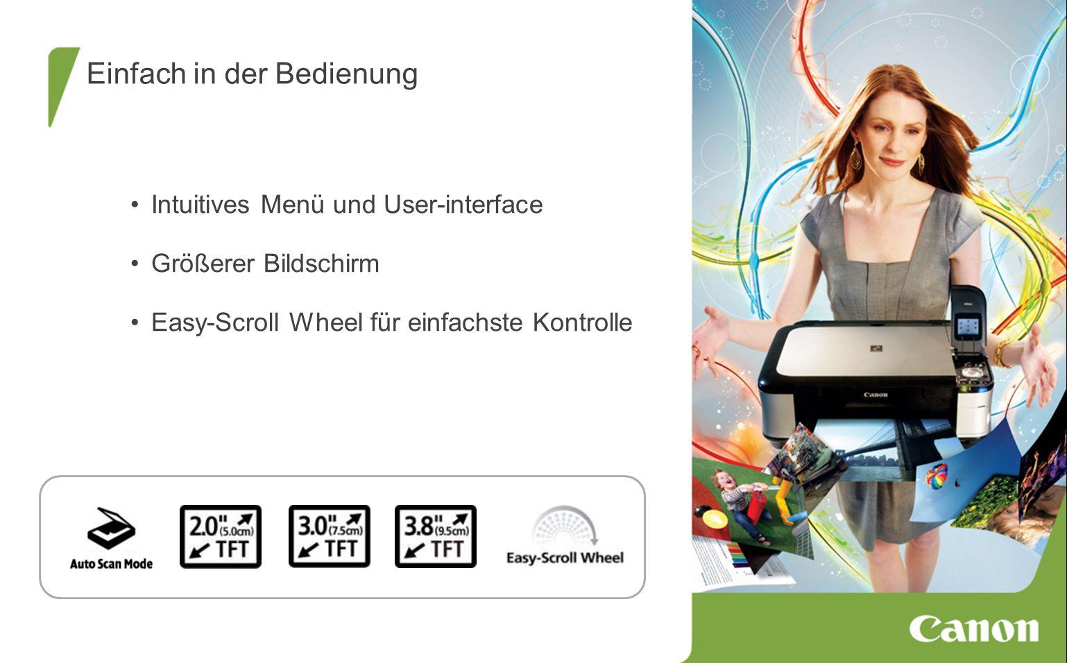 Einfach in der Bedienung Intuitives Menü und User-interface Größerer Bildschirm Easy-Scroll Wheel für einfachste Kontrolle