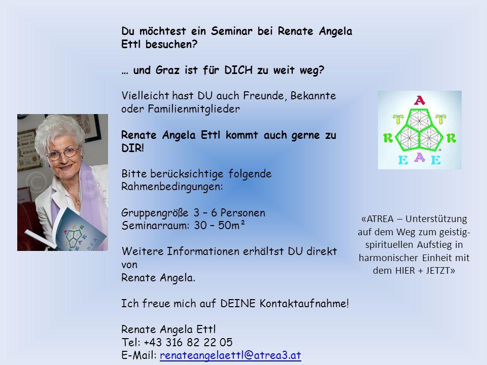 Du möchtest ein Seminar bei Renate Angela Ettl besuchen? … und Graz ist für DICH zu weit weg? Vielleicht hast DU auch Freunde, Bekannte oder Familienm