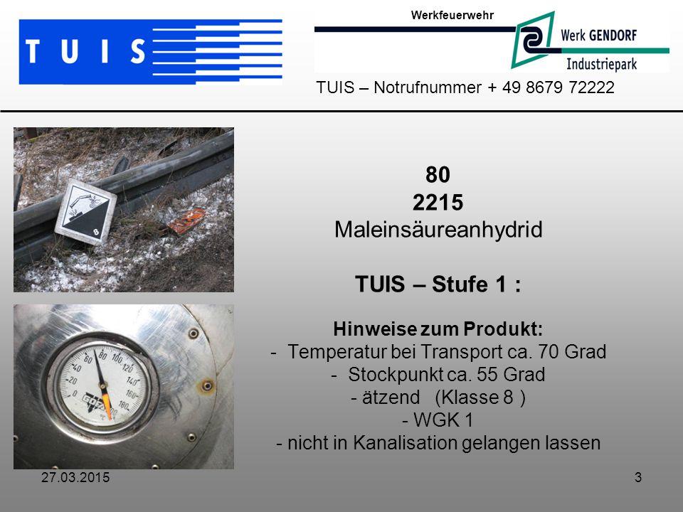 27.03.20153 80 2215 Maleinsäureanhydrid TUIS – Stufe 1 : Hinweise zum Produkt: - Temperatur bei Transport ca. 70 Grad - Stockpunkt ca. 55 Grad - ätzen