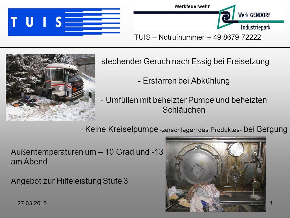 27.03.20154 -stechender Geruch nach Essig bei Freisetzung - Erstarren bei Abkühlung - Umfüllen mit beheizter Pumpe und beheizten Schläuchen - Keine Kr