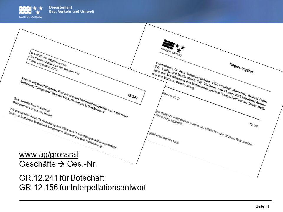 Seite 11 www.ag/grossrat Geschäfte  Ges.-Nr. GR.12.241 für Botschaft GR.12.156 für Interpellationsantwort