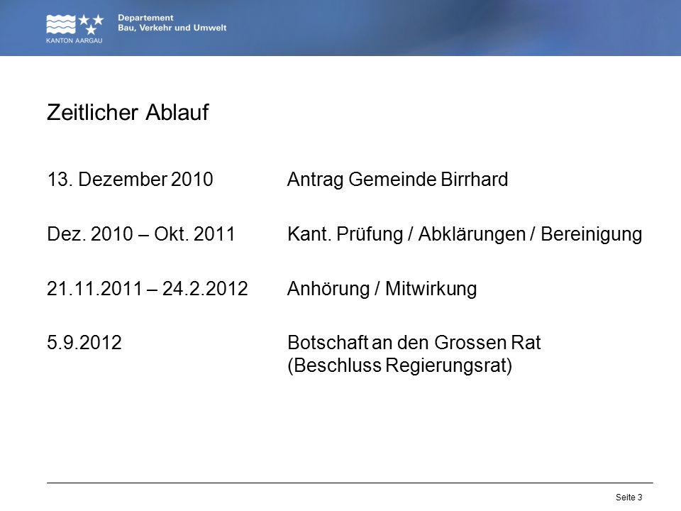 Seite 3 Zeitlicher Ablauf 13. Dezember 2010Antrag Gemeinde Birrhard Dez. 2010 – Okt. 2011Kant. Prüfung / Abklärungen / Bereinigung 21.11.2011 – 24.2.2