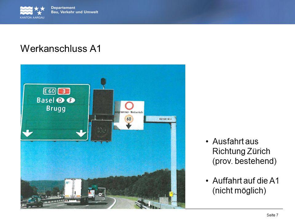 Seite 7 Werkanschluss A1 Ausfahrt aus Richtung Zürich (prov. bestehend) Auffahrt auf die A1 (nicht möglich)