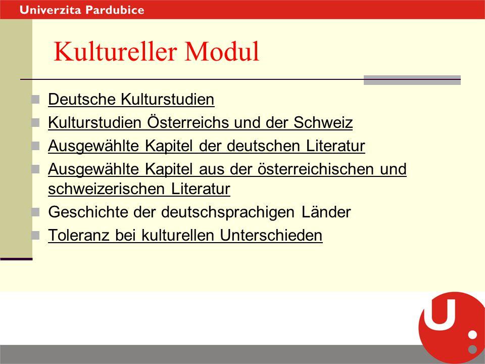 Kultureller Modul Deutsche Kulturstudien Kulturstudien Österreichs und der Schweiz Ausgewählte Kapitel der deutschen Literatur Ausgewählte Kapitel aus