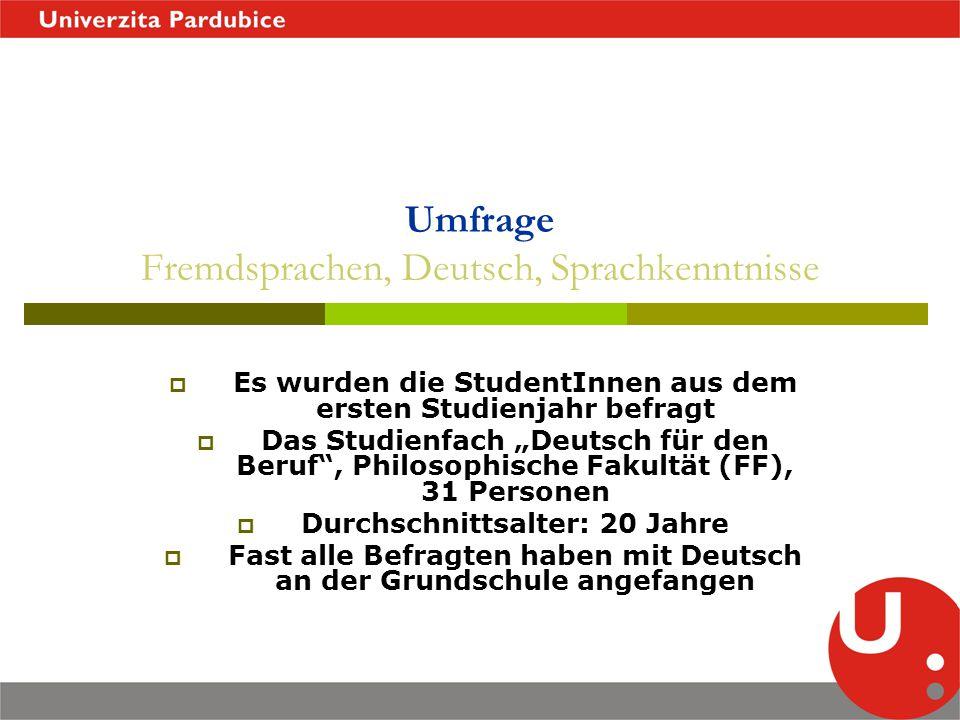 """Umfrage Fremdsprachen, Deutsch, Sprachkenntnisse  Es wurden die StudentInnen aus dem ersten Studienjahr befragt  Das Studienfach """"Deutsch für den Be"""