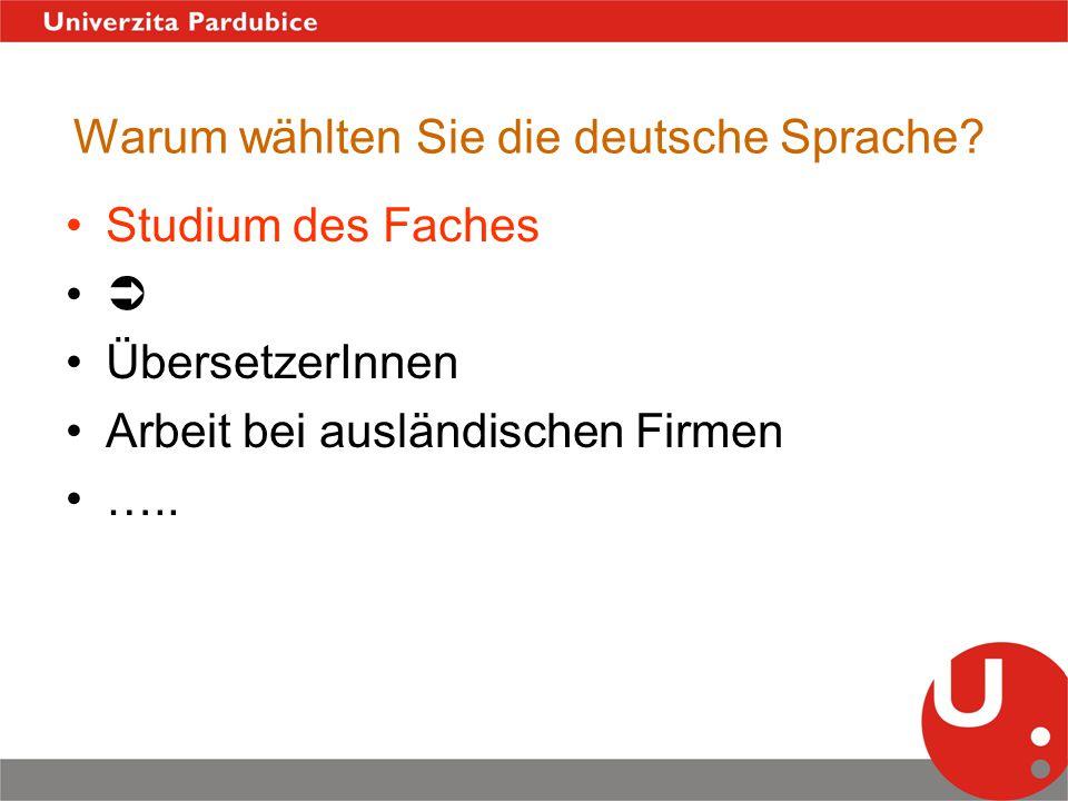 Warum wählten Sie die deutsche Sprache? Studium des Faches  ÜbersetzerInnen Arbeit bei ausländischen Firmen …..