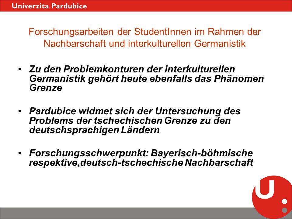 Forschungsarbeiten der StudentInnen im Rahmen der Nachbarschaft und interkulturellen Germanistik Zu den Problemkonturen der interkulturellen Germanist