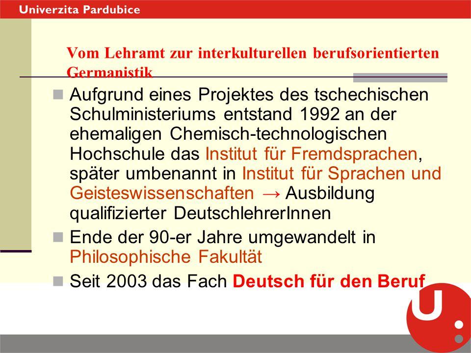 Vom Lehramt zur interkulturellen berufsorientierten Germanistik Aufgrund eines Projektes des tschechischen Schulministeriums entstand 1992 an der ehem