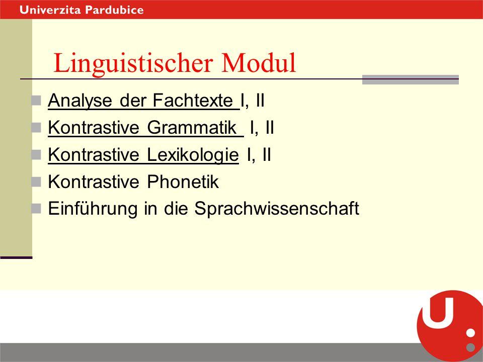 Linguistischer Modul Analyse der Fachtexte I, II Kontrastive Grammatik I, II Kontrastive Lexikologie I, II Kontrastive Phonetik Einführung in die Spra