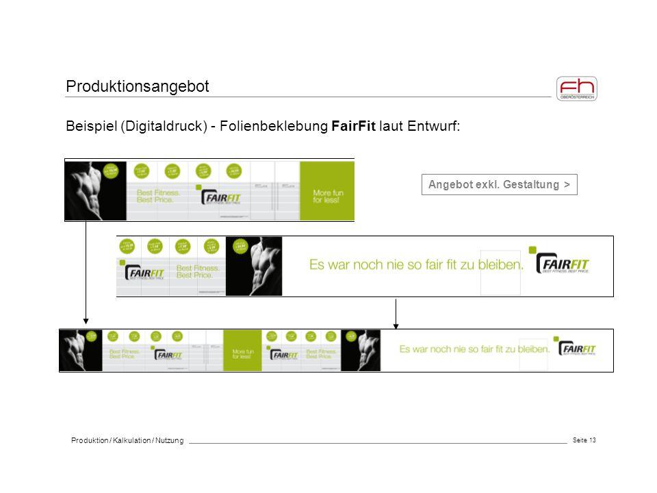 Produktionsangebot Beispiel (Digitaldruck) - Folienbeklebung FairFit laut Entwurf: Angebot exkl. Gestaltung > Seite 13 Produktion / Kalkulation / Nutz