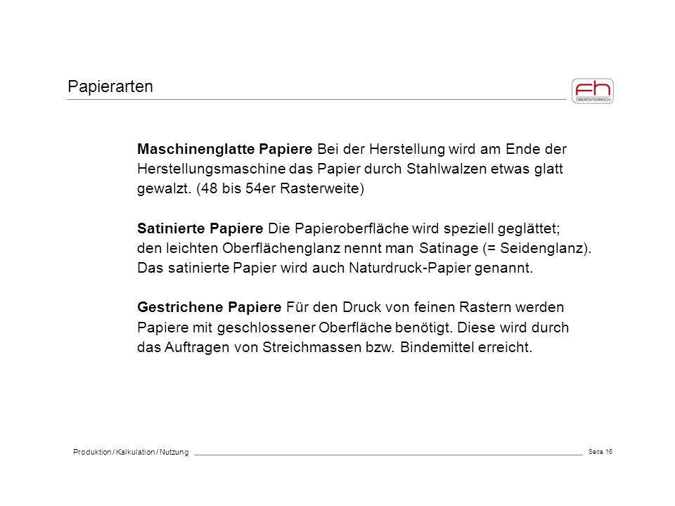 Seite 16 Produktion / Kalkulation / Nutzung Maschinenglatte Papiere Bei der Herstellung wird am Ende der Herstellungsmaschine das Papier durch Stahlwa