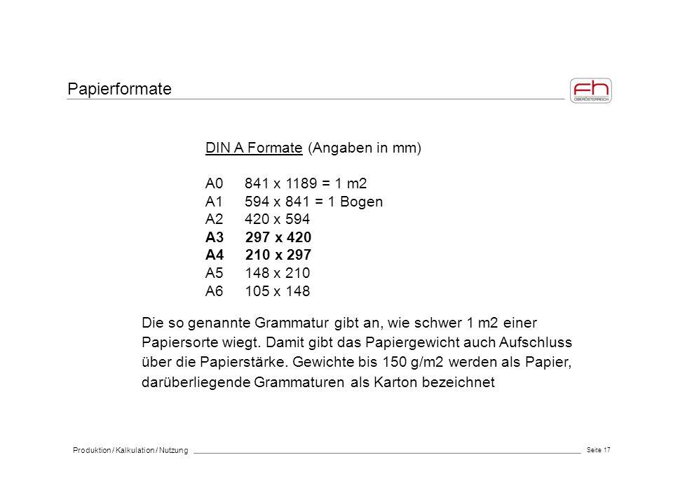 Seite 17 Produktion / Kalkulation / Nutzung DIN A Formate (Angaben in mm) A0 841 x 1189 = 1 m2 A1 594 x 841 = 1 Bogen A2 420 x 594 A3 297 x 420 A4 210