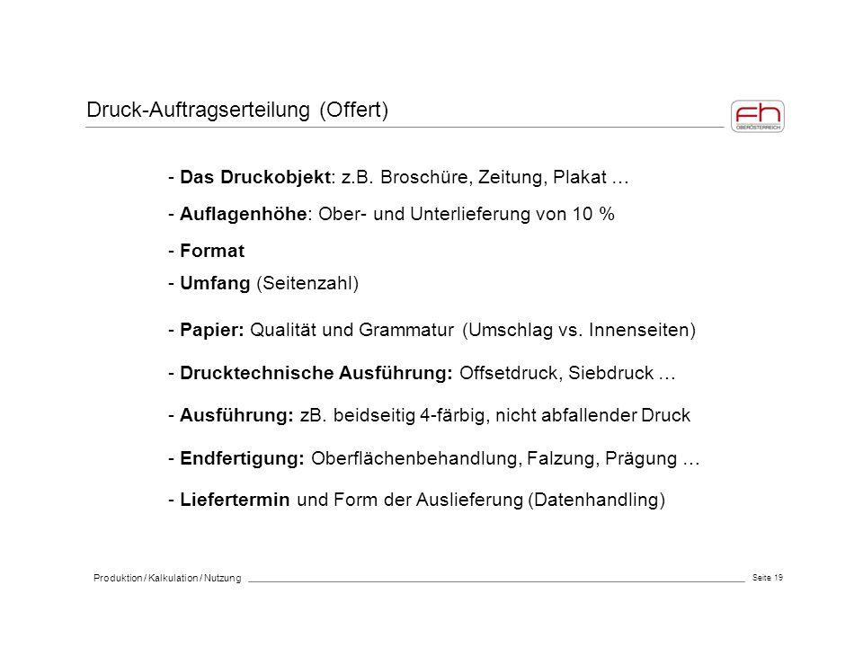 Seite 19 Produktion / Kalkulation / Nutzung Druck-Auftragserteilung (Offert) - Das Druckobjekt: z.B. Broschüre, Zeitung, Plakat … - Auflagenhöhe: Ober