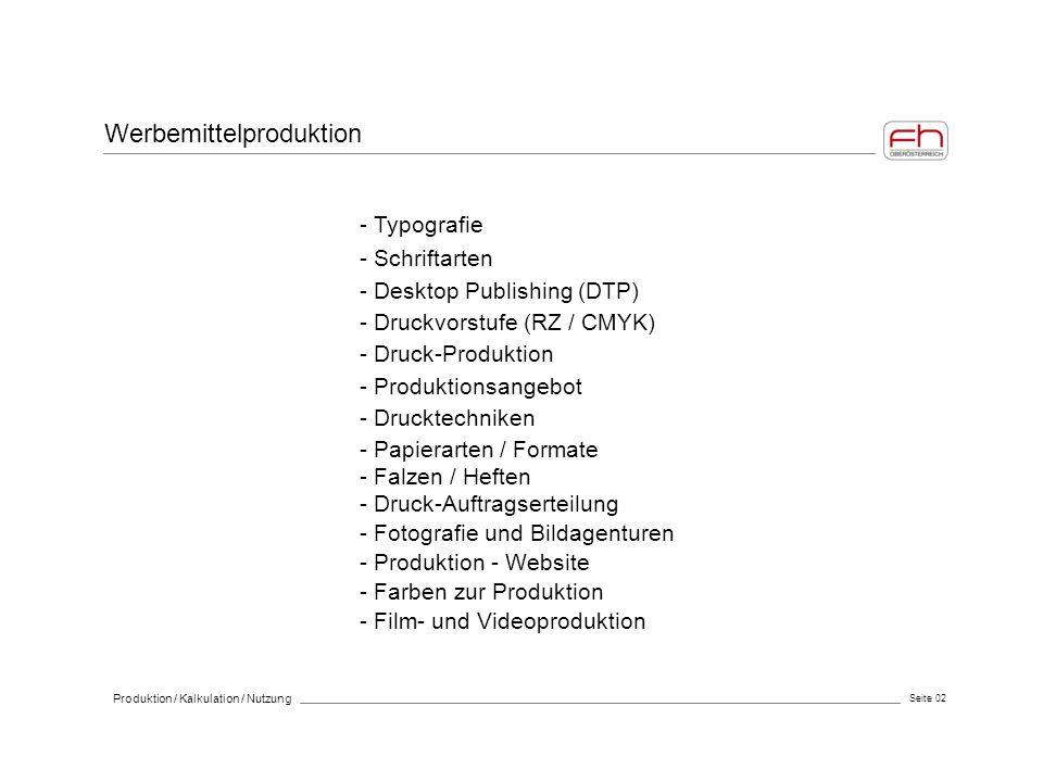 Seite 02 Werbemittelproduktion Produktion / Kalkulation / Nutzung - Typografie - Schriftarten - Desktop Publishing (DTP) - Druckvorstufe (RZ / CMYK) -