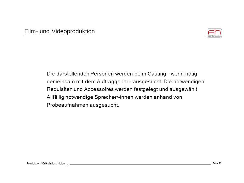 Seite 23 Produktion / Kalkulation / Nutzung Die darstellenden Personen werden beim Casting - wenn nötig gemeinsam mit dem Auftraggeber - ausgesucht. D