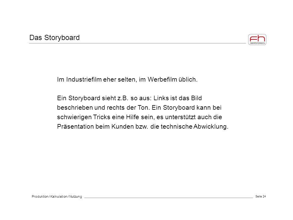 Seite 24 Produktion / Kalkulation / Nutzung Im Industriefilm eher selten, im Werbefilm üblich. Ein Storyboard sieht z.B. so aus: Links ist das Bild be