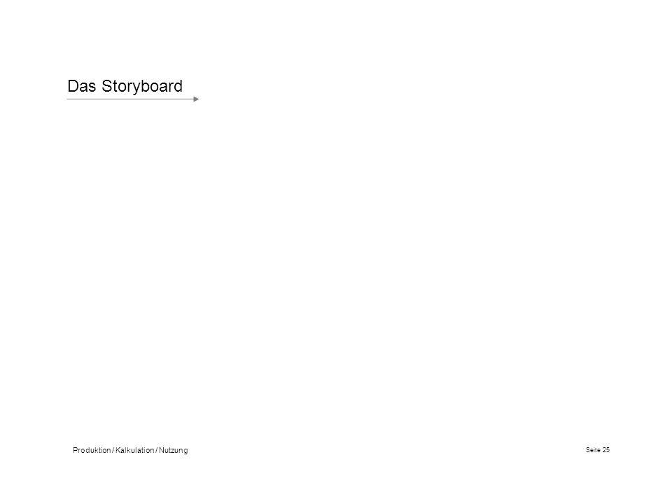 Seite 25 Produktion / Kalkulation / Nutzung Das Storyboard