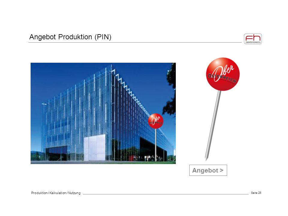 Seite 26 Produktion / Kalkulation / Nutzung Angebot Produktion (PIN) Angebot >